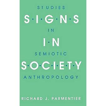 Signs in Society by Parmentier & Richard J.