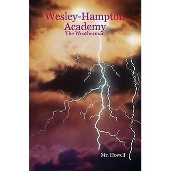 WesleyHampton Academy  The Weatherman by Mr.Howell