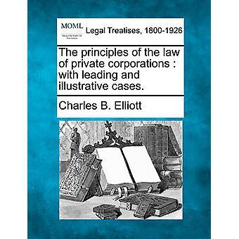 Die Grundsätze des Rechts der privaten Unternehmen mit führenden und anschauliche Fälle. von Elliott & Charles B.