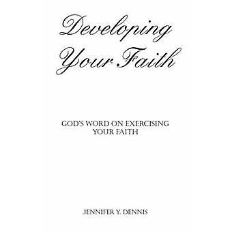 Entwickeln Ihren Glauben Gottes Wort auf die Ausübung Ihres Glaubens durch Dennis & Jennifer Y.