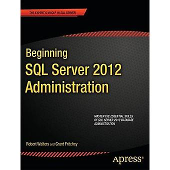 Beginning SQL Server 2012 Administration by Walters & Robert