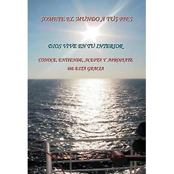 Somete El Mundo a tus Pies Conoce Entiende Acepta y apropiate de ESTA Gracia. Tekijänä Grijalva a. & Edgar G.