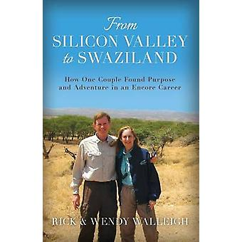 From Silicon Valley to Swaziland How One Couple Found Purpose and Adventure in an Encore Career by Walleigh & Rick