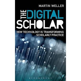 The Digital Scholar How Technology Is Transforming Academic Practice by Weller & Martin