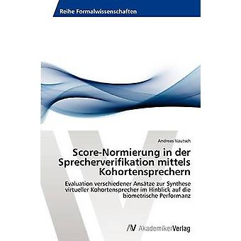 ScoreNormierung in Der Sprecherverifikation Mittels Kohortensprechern by Nautsch Andreas