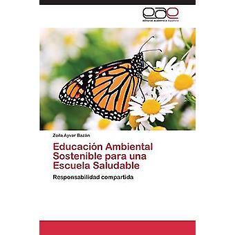Educación Ambiental Sostenible Para Una Escuela Saludable door Ayvar Bazan Zoila