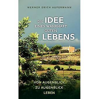 Die Idee eines wahrhaft guten Lebens by Aufermann & Werner Erich