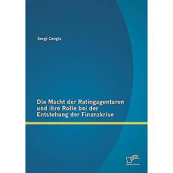 Die Macht Der Ratingagenturen Und Ihre Rolle Bei Der Entstehung Der Finanzkrise by Cengiz & Sevgi