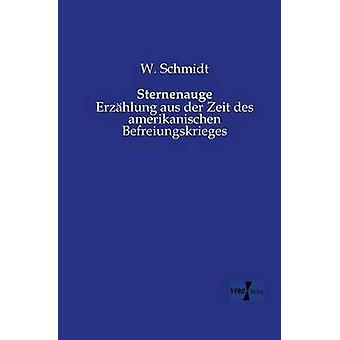 SternenaugeErzhlung aus der Zeit des amerikanischen Befreiungskrieges by Schmidt & W.