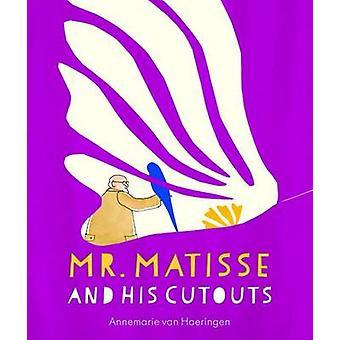 Mr Matisse and His Cut Outs by Annemarie van Haeringen - 978073584263