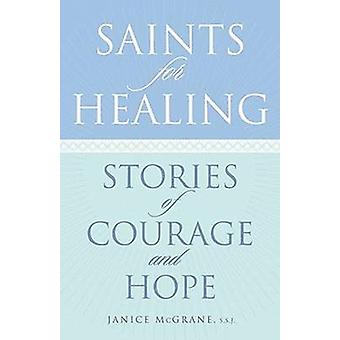 Saints for Healing - Stories of Courage and Hope by Janice McGrane - 9