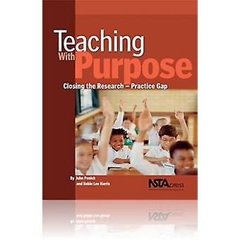 Teaching with Purpose - Closing the Research-Practice Gap by John E. P