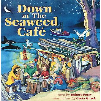 Down at the Seaweed Cafe by Robert Perry - 9780889712461 Book