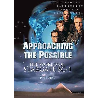 Approaching the Possible - The World of Stargate SG-1 by Joan Storm -