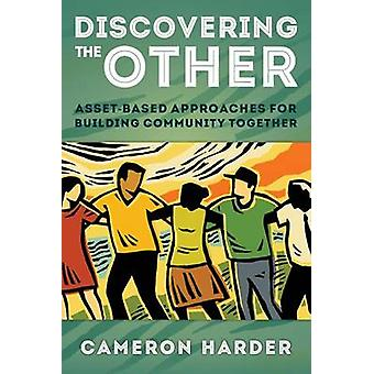 Discovering the Other - Asset-Based Approaches for Building Community