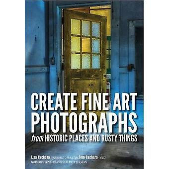 Create fine art photographs from Historic places and rusty  Things by