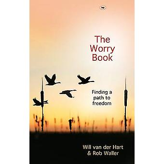 The Worry Book - Finding a Path to Freedom by Will van der Hart - Rob