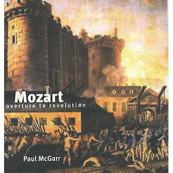 Mozart - Overture to Revolution by Paul McGarr - 9781872208145 Book