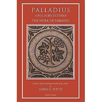 Palladius - Opus Agriculturae by Palladius - John G. Fitch - 978190301