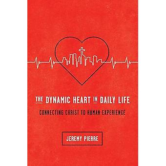 The Dynamic Heart in Daily Life by Jeremy Pierre - 9781942572671 Book