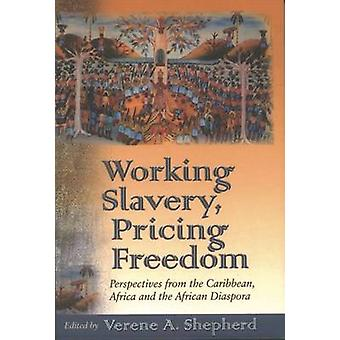 Working Slavery - Pricing Freedom - Perspectives from the Caribbean -