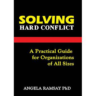 Solving Hard Conflict - A Practical Guide for Organizations of All Siz