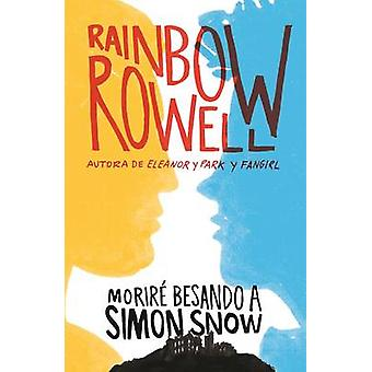 Morire Besando a Simon Snow / Carry on by Rainbow Rowell - 9788420483