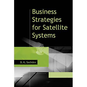 Business Strategies for Satellite Systems by Sachdev & D. K.