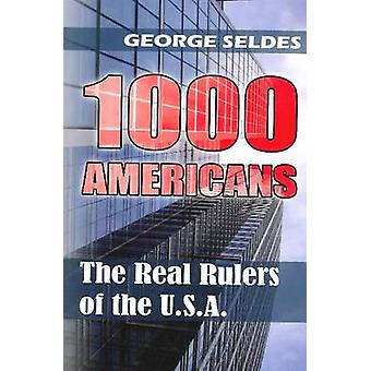 1000 Americans  The Real Rulers of the U.S.A. by George Seldes
