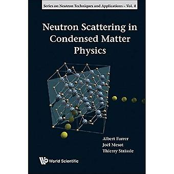 NEUTRON SCATTERING IN CONDENSED MATTER PHYSICS (Neutron Techniques and Applications (Paperback))
