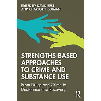 StrengthsBased Approaches to Crime and Substance Use by David Best
