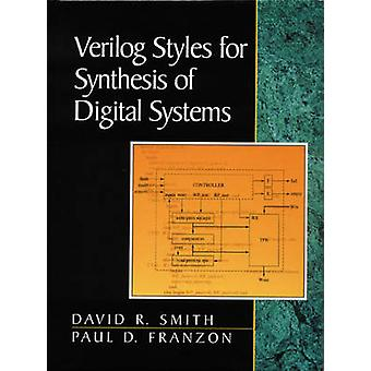 Verilog Styles for Synthesis of Digital Systems by Smith & David Richard