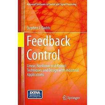 Feedback Control  Linear Nonlinear and Robust Techniques and Design with Industrial Applications by Stephen J Dodds