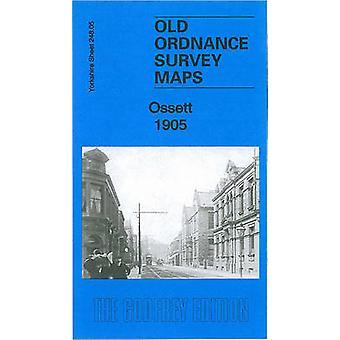 Ossett 1905 - Yorkshire Sheet 248.05b by Alan Godfrey - 9781847844279