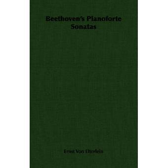 Beethovens Pianoforte Sonatas by Von Elterlein & Ernst