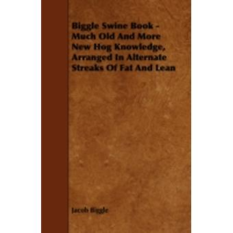 Biggle Swine Book  Much Old and More New Hog Knowledge Arranged in Alternate Streaks of Fat and Lean by Biggle & Jacob