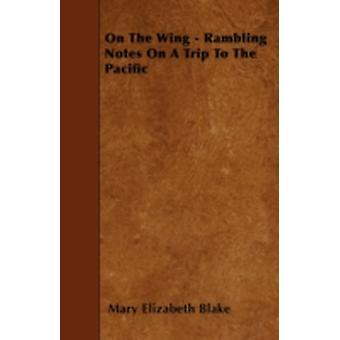 On The Wing  Rambling Notes On A Trip To The Pacific by Blake & Mary Elizabeth