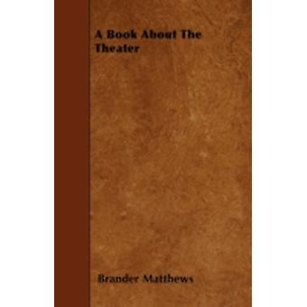 A Book About The Theater by Matthews & Brander
