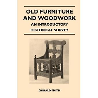 Old Furniture and Woodwork  An Introductory Historical Survey by Smith & Donald