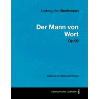 Ludwig Van Beethoven  Der Mann Von Wort  Op.99  A Score for Voice and Piano by Beethoven & Ludwig Van