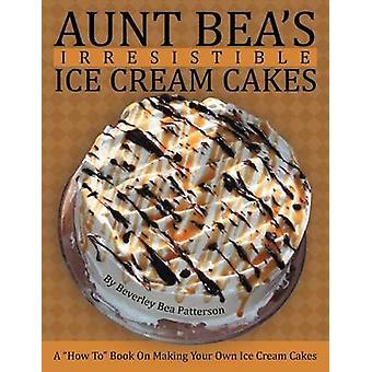 العمة بي لا يقاوم الآيس كريم الكعك كيفية الحجز على صنع الكعك الآيس كريم الخاصة بك من قبل باترسون & بيفرلي بِلا