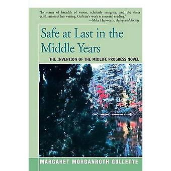 Safe at Last in the Middle Years by Morganroth Gullette & Margaret