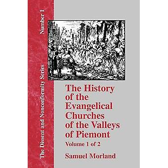 The History of the Evangelical Churches of the Valleys of Piemont  Vol. 1 by Morland & Samuel