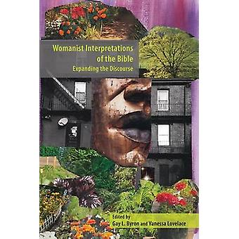 Womanist Interpretations of the Bible Expanding the Discourse by Byron & Gay L.