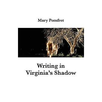 Writing in Virginias Shadow by Pomfret & Mary