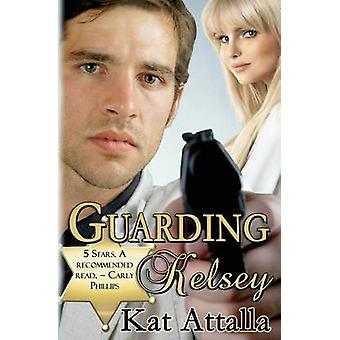 Guarding Kelsey by Attalla & Kat
