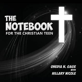 The Notebook for the Christian Teen by Gage & Onedia Nicole