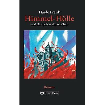 Himmel Hlle und das Leben dazwischen by Frank & Haide