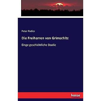 Die Freiherren von GrimschitzEinge geschichtliche Studie by Radics & Peter