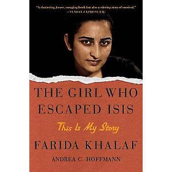 The Girl Who Escaped Isis - This Is My Story by Farida Khalaf - 978150